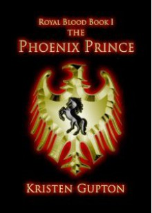 The Phoenix Prince (Royal Blood) - Kristen Gupton