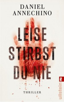 Leise Stirbst Du Nie Thriller - D.M. Annechino, Barbara Krause, Daniel Annechino