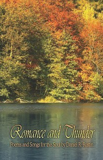 Romance and Thunder: Poems and Songs for the Soul - Daniel Rustin
