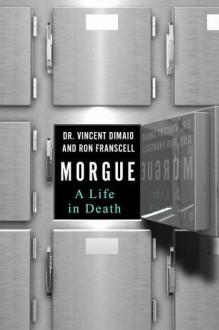 Morgue: A Life in Death - Ron Franscell, Vincent J.M. DiMaio