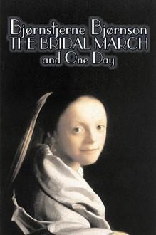 The Bridal March and One Day - Bjørnstjerne Bjørnson
