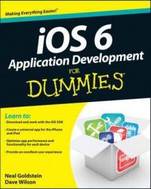 IOS 6 Application Development For Dummies - Neal Goldstein, Dave Wilson