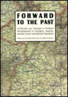 Forward to the Past?: Continuity and Change in Political Development in Hungary, Austria, and the Czech and Slovak Republics - Leslie C. Eliason, Lene Bogh Sorensen