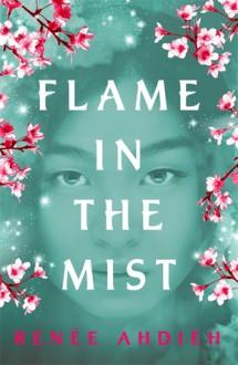 Flame in the Mist - Renee Ahdieh