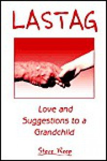 Lastag: Love and Suggestions to a Grandchild - Steve Reep