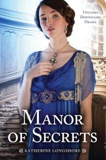 Manor of Secrets - Katherine Longshore