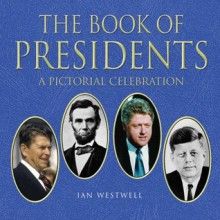 The Book of Presidents: A Pictorial Celebration - Ian Westwell