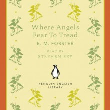 Where Angels Fear to Tread - Stephen Fry, E.M. Forster