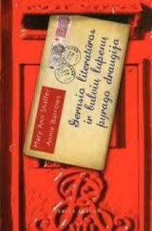 Gernsio literatūros ir bulvių lupenų pyrago draugija - Mary Ann Shaffer, Annie Barrows, Loreta Gema Baltaduonė
