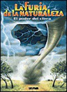 La Furia De La Naturaleza / The Fury of Nature: El Poder del Clima / The Power of the Climate (Coleccion) - Andrew Gutelle
