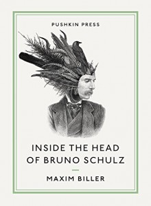 Inside the Head of Bruno Schulz (Pushkin Collection) - Maxim Biller,Anthea Bell