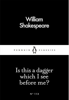 Is This a Dagger Which I See Before Me? (Penguin Little Black Classics) - William Shakespeare