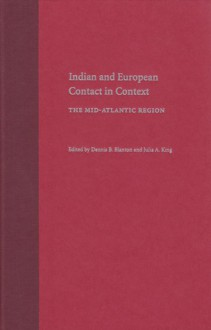 Indian and European Contact in Context: The Mid-Atlantic Region - Dennis Blanton, Julia A. King