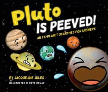 Pluto Is Peeved: An ex-planet searches for answers - Jacqueline Jules