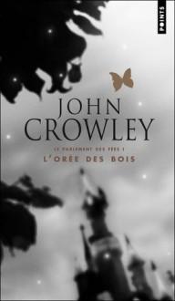 L'orée des bois (Le Parlement des Fées, #1) - John Crowley, Doug Headline