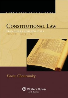 Constitutional Law: Principles and Policies, Fourth Edition - Erwin Chemerinsky