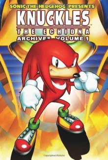 Sonic the Hedgehog Presents Knuckles the Echidna Archives, Vol. 1 (Knuckles Archives) - Ken Penders, Mike Kanterovich, Kent Taylor