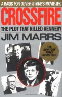 Crossfire: The Plot That Killed Kennedy - Jim Marrs