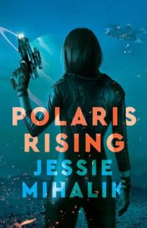 Polaris Rising (Consortium Rebellion #1) - Jesse Mahalik