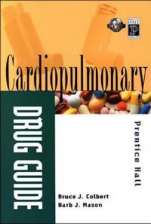 Prentice Hall's Cardiopulmonary Drug Guide - Bruce J. Colbert