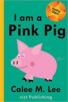 I am a Pink Pig (Reading Stars) - Calee M. Lee