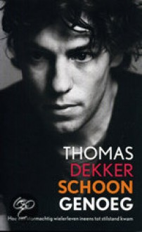 Schoon genoeg: hoe een stormachtig leven ineens tot stilstand kwam - Thomas Dekker