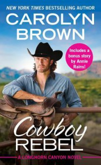 Cowboy Rebel (Forever Special Release): Includes a Bonus Short Story (Longhorn Canyon) - Carolyn Brown