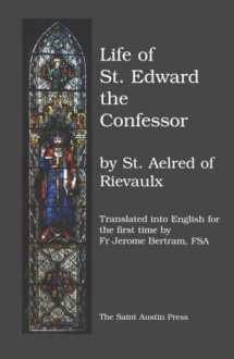 The Life of Saint Edward, King and Confessor - Aelred of Rievaulx,Fr Jerome Bertram