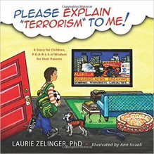 Please Explain Terrorism to Me: A Story for Children, P-E-A-R-L-S of Wisdom for Their Parents - Laurie Zelinger,Ann Israeli