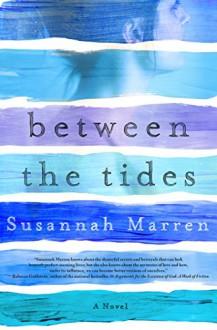Between the Tides: A Novel - Susannah Marren