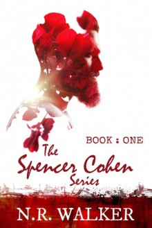The Spencer Cohen Series, Book One - N.R. Walker