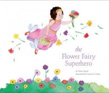 The Flower Fairy Superhero - Sonja Thomsen, Bryan Atinsky, Bryan Atinsky, Noam Atinsky, Francisco X. Mora