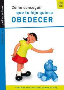 Como conseguir que tu hijo quiera obedecer - Pedro Marcet