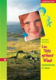 Eine Tüte grüner Wind. Sommerferien in Irland - Gesine Schulz