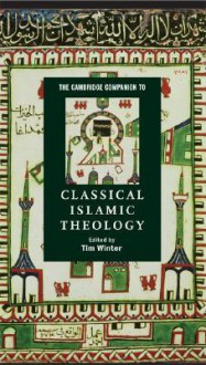 The Cambridge Companion to Classical Islamic Theology - Timothy J. Winter