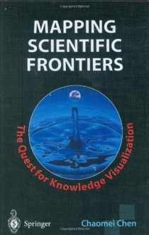 Mapping Scientific Frontiers: The Quest for Knowledge Visualization - Chaomei Chen