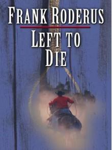 Left to Die - Frank Roderus