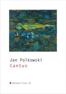 Cantus - Jan Polkowski