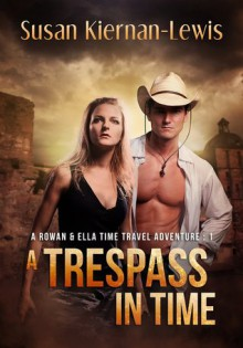A Trespass in Time (Rowan & Ella Time Travel Adventure, #1) - Susan Kiernan-Lewis
