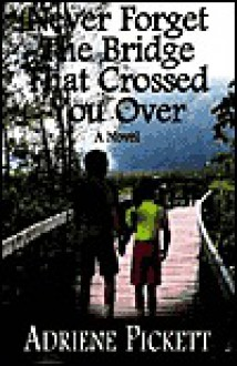 Never Forget the Bridge That Crossed You Over - Adriene Pickett