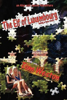 The Elf of Luxembourg (The Alex and Jackie Adventures #2) - Tom Weston
