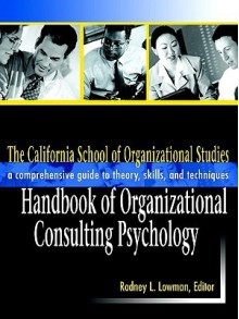 The California School Of Organizational Studies Handbook Of Organizational Consulting Psychology A Comprehensive Guide To Theory, Skills, And Techniques - Rodney L. Lowman