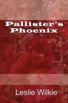 Pallister's Phoenix - Leslie Wilkie