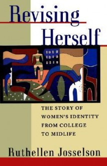Revising Herself: The Story of Women's Identity from College to Midlife - Ruthellen Josselson