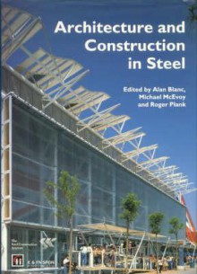 Architecture and Construction in Steel - Steel Construction Institute, Michael McEvoy, Roger Plank