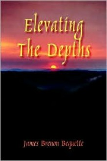 Elevating the Depths - James Brenon Bequette