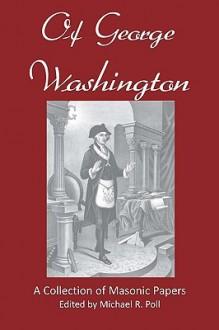 Of George Washington - Michael R. Poll