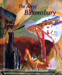 The Art of Bloomsbury: Roger Fry, Vanessa Bell, and Duncan Grant - Richard Shone, Richard Morphet, James Beechey