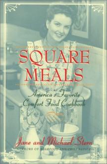 Square Meals : America's Favorite Comfort Cookbook - Jane Stern