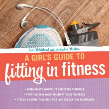 A Girl's Guide to Fitting in Fitness - Erin Whitehead,Jennipher Walters